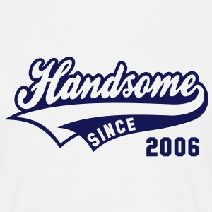 Handsome SINCE 2006 - Birthday T-Shirt NW - Men's T-Shirt