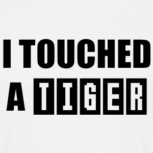 I touched a TIGER Men's Fun T-Shirt BW - Männer T-Shirt