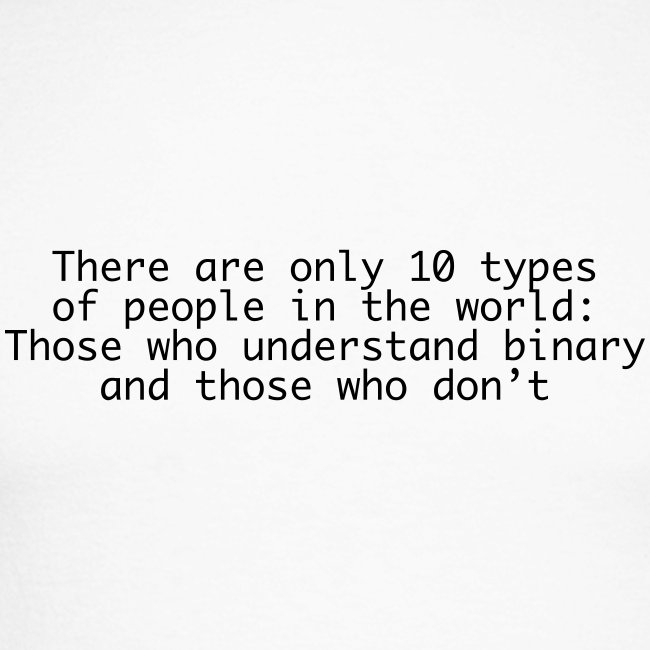 There are only 10 types (binary)