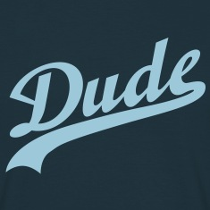 Dude | Friend T-Shirts