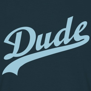 Dude | Friend T-Shirts - Männer T-Shirt
