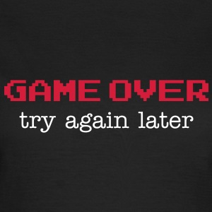 Game over T-Shirts - Vrouwen T-shirt