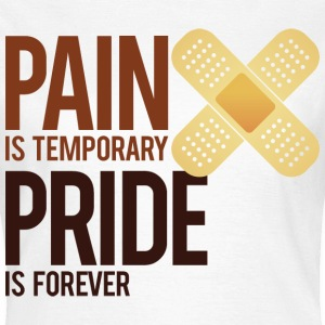 Pain Is Temporary 5 (dd)++ T-shirts - Vrouwen T-shirt