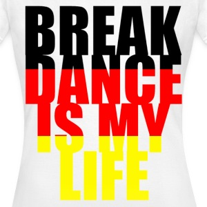 break dance is my life allemagne T-Shirts - Women's T-Shirt