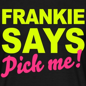 Frankie Says... T-Shirts - Men's T-Shirt