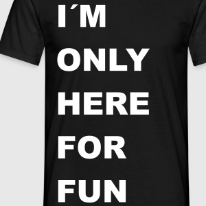 i'm only here for fun T-Shirts - Männer T-Shirt