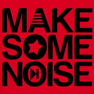make some noise T-Shirts - T-shirt Homme