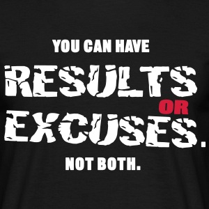 Results or Excuses T-shirts - Mannen T-shirt