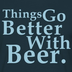 Things Go Better With Beer. Fun T-Shirt HN
