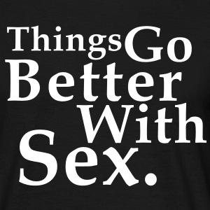 Things Go Better With Sex. Fun T-Shirt WB - T-shirt Homme