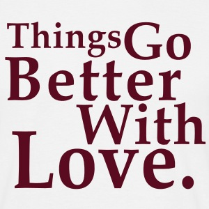 Things Go Better With Love. Fun T-Shirt BW - Herre-T-shirt