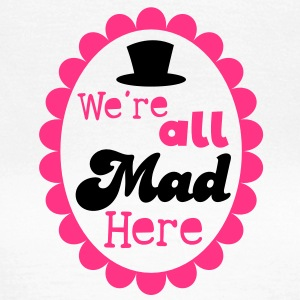 We're all mad here! with formal top hat T-Shirts - Women's T-Shirt
