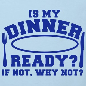 is my DINNER ready? if not why not? knife and fork Shirts - Kids' Organic T-shirt