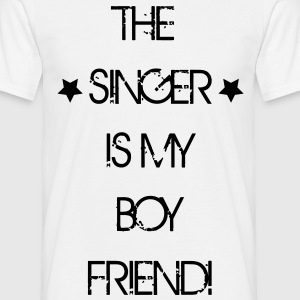 The Singer is my Boyfriend T-Shirts - Männer T-Shirt