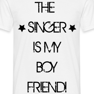The Singer is my Boyfriend T-Shirts - Men's T-Shirt