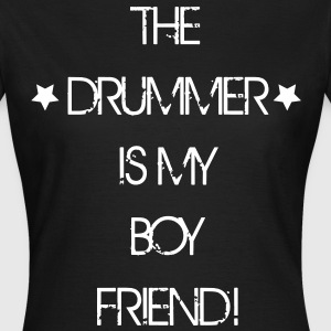 The Drummer is my Boyfriend T-shirts - Vrouwen T-shirt