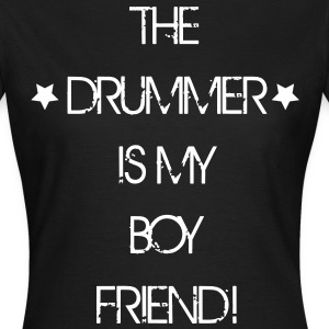 The Drummer is my Boyfriend T-Shirts - Women's T-Shirt