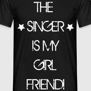 The Singer is my Girlfriend T-Shirts - Männer T-Shirt
