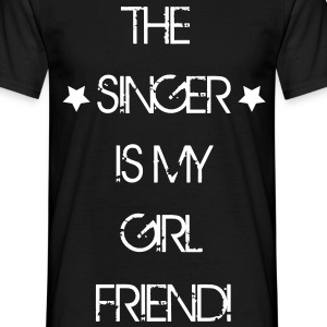 The Singer is my Girlfriend T-Shirts - Men's T-Shirt