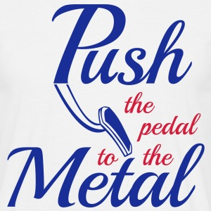Push the pedal to the Metal - Pedal to the Metal - Männer T-Shirt