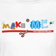 Design ~ Women's Classic Make ME T-Shirt