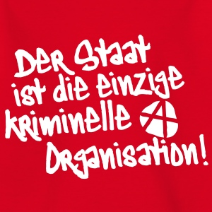 Der Staat ist die einzige kriminelle Organisation, Anti, Anty, Anarchie, Anarchy, Demonstrationen, Proteste, Sprüche, www.eushirt.com - Teenager T-Shirt