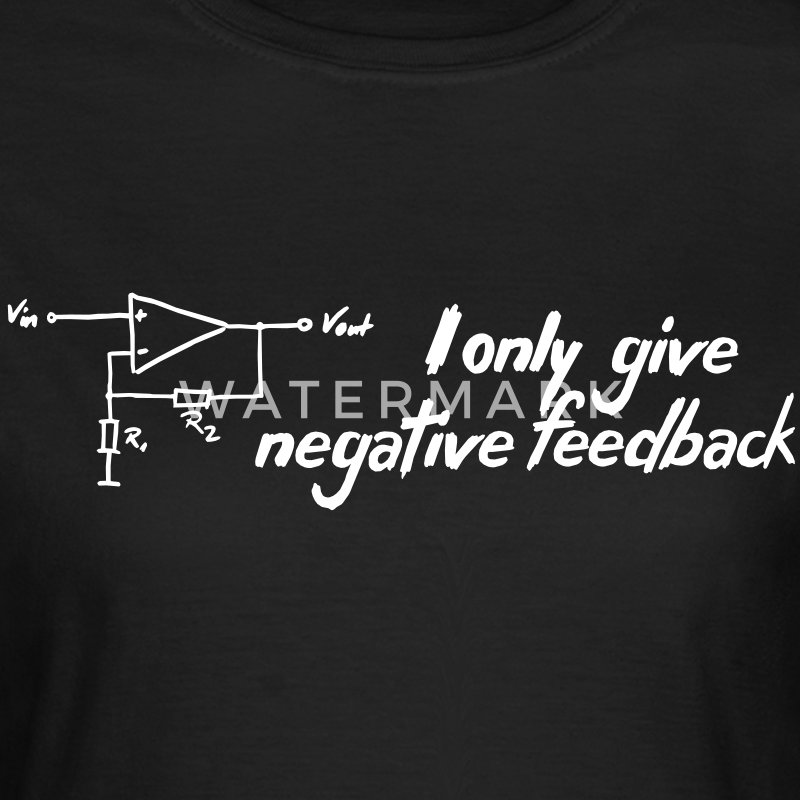 I only give negative feedback - Women's T-Shirt