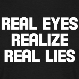 real eyes realize real lies T-Shirts - Männer T-Shirt