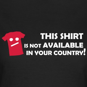 Not available in your Country T-Shirts - Frauen T-Shirt