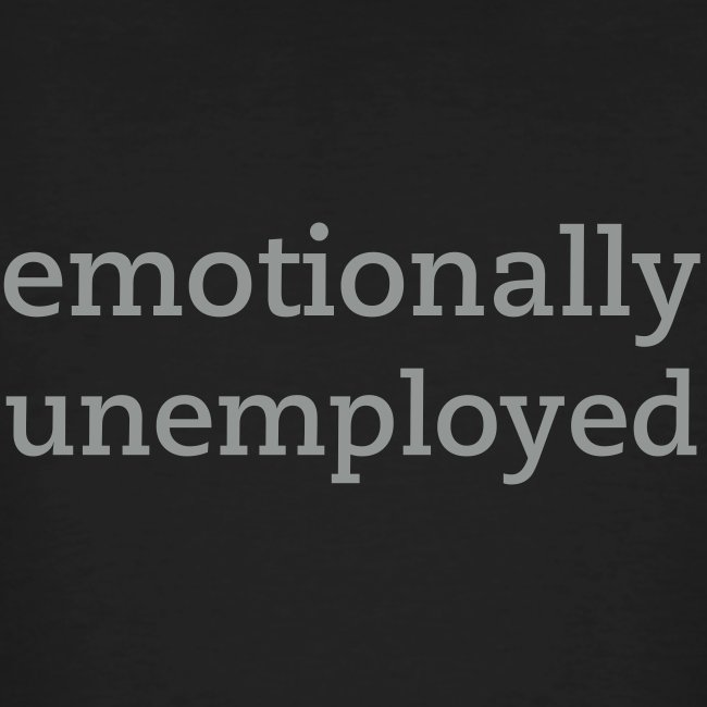 emotionally unemployed