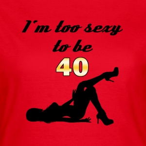 I'm too sexy to be 40 Camisetas - Camiseta mujer