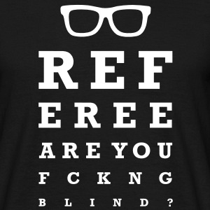 Referee are you fucking blind Tee shirts - T-shirt Homme