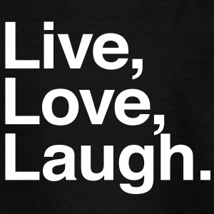 live love laugh T-shirts - Teenager-T-shirt
