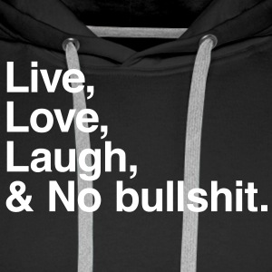 live love laugh and no bullshit Gensere - Premium hettegenser for menn