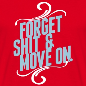 forget shit and move on T-shirts - Mannen T-shirt
