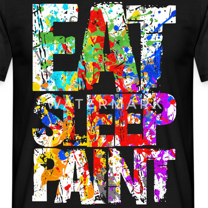 Eat Sleep Paint T-Shirts - Men's T-Shirt