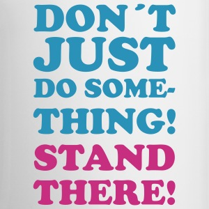 Don't just do something! Stand there! - Kopp