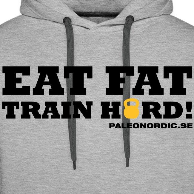 Eat Fat, train hard!