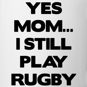 Yes Mom... I Still Play Rugby Botellas y tazas - Taza