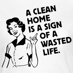 a clean home is a sign of a  life T-Shirts