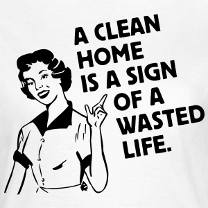 a clean home is a sign of a  life T-skjorter - T-skjorte for kvinner