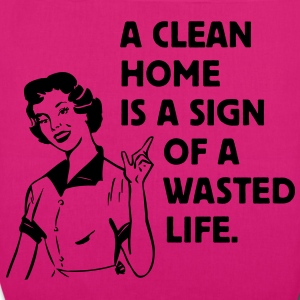 a clean home is a sign of a  life Borse - Borsa ecologica in tessuto