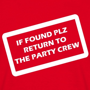 if found plz return to the party crew T-Shirts - Männer T-Shirt