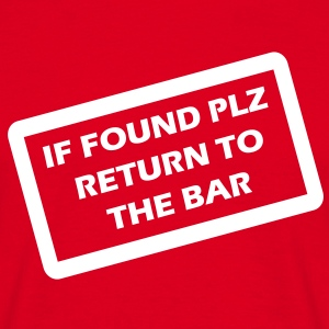 if found plz return to the bar T-Shirts - Männer T-Shirt