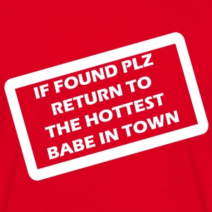 if found plz return to the hottest babe in town T-Shirts - Männer T-Shirt