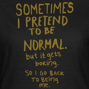 Awesome - Normal is Boring T-Shirts - Frauen T-Shirt
