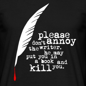 Don't annoy the writer. (male version) - Männer T-Shirt