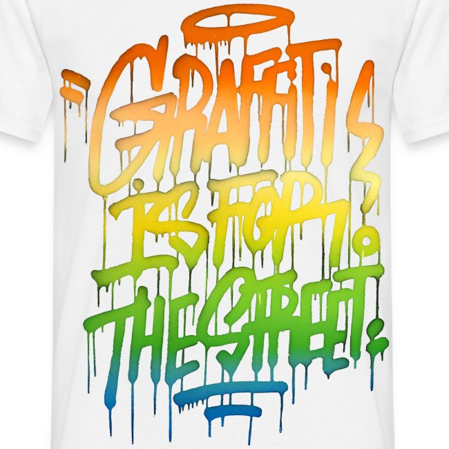 Graffiti is for the Street T-shirt