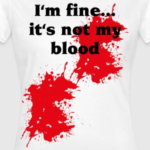 I'm fine...it's not my blood T-skjorter - T-skjorte for kvinner