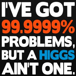 I've got 99.9999% problems, but a Higgs ain't one. Sacs - Tote Bag
